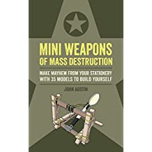 Mini Weapons of Mass Destruction: Make mayhem from your stationery with 35 models to build yourself (Mini Weapons os Mass Destruction)