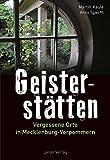 Geisterstätten: Vergessene Orte in Mecklenburg-Vorpommern - Martin Kaule, Arno Specht