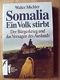 Somalia. Ein Volk stirbt. Der Bürgerkrieg und das Versagen des Auslands