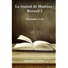 Le journal de Mathieu : Recueil 1