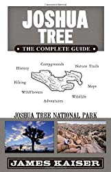 Joshua Tree: The Complete Guide: Joshua Tree National Park by James Kaiser (2010-10-15)