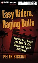 Easy Riders, Raging Bulls: How the Sex-Drugs-and-Rock 'N' Roll Generation Saved Hollywood by Peter Biskind (2008-11-01)