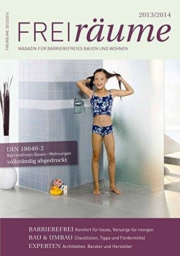 FreiRäume 2013/2014: Magazin für barrierefreies Bauen und Wohnen - inkl. kompletter DIN 18040-2