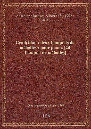 Cendrillon : deux bouquets de mélodies : pour piano. [2d bouquet de mélodies] / par J.A. Anschütz ;