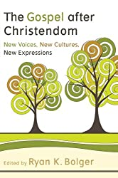 The Gospel after Christendom: New Voices, New Cultures, New Expressions