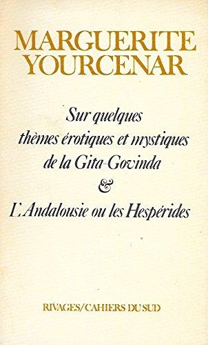 Sur quelques thèmes érotiques et mystiques de la Gita-Govinda L'Andalousie ou les Hespérides
