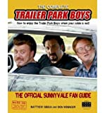 By Matthew Sibiga ; Don Wininger ( Author ) [ Complete Trailer Park Boys: How to Enjoy the Trailer Park Boys When the Cable Is Out!: The Official Sunnyvale Fan Guide By Mar-2007 Paperback