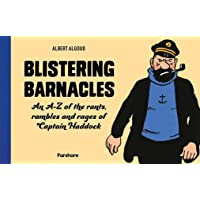 Blistering Barnacles: An A-Z of The Rants, Rambles and Rages of Captain Haddock: Celebrating 80 years of Hergé's beloved…
