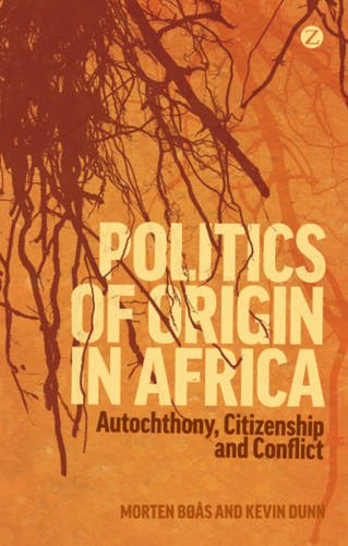 Politics of Origin in Africa: Autochthony, Citizenship and Conflict