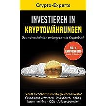 Investieren in Kryptowährungen – das wahrscheinlich umfangreichste Kryptobuch: Verstehen, Investieren, Lagern | Grundlagen & Anlagestrategien (Bitcoin, Ripple, Etherium, ICOs, Mining, Blockchain)