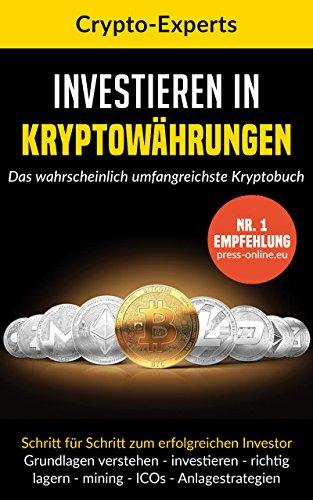 Investieren in Kryptowährungen – das wahrscheinlich umfangreichste Kryptobuch: Verstehen, Investieren, Lagern   Grundlagen & Anlagestrategien (Bitcoin, Ripple, Etherium, ICOs, Mining, Blockchain)