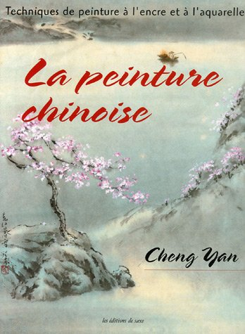 La peinture chinoise : Techniques de peinture à l'encre et à l'aquarelle par Cheng Yan