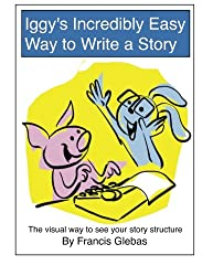 Iggy's Incredibly Easy Way to Write a Story: The visual way to see your story structure