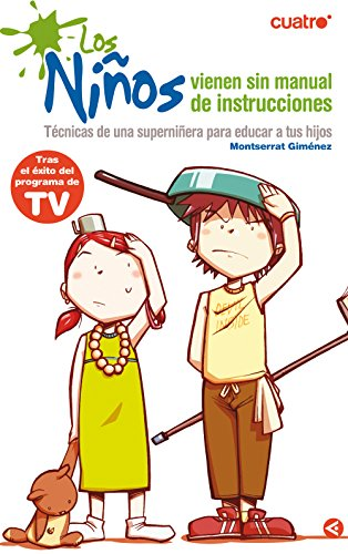 Los niños vienen sin manual de instrucciones: Técnicas de una superniñera para educar a tus hijos por Montserrrat Giménez