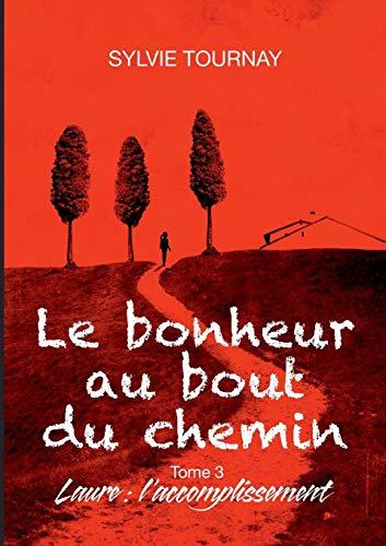 Le bonheur au bout du chemin, Tome 3 : Laure : l'accomplissement par Sylvie Tournay