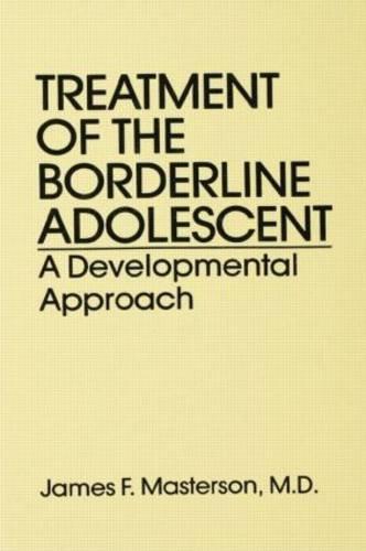 Treatment Of The Borderline Adolescent: A Developmental Approach