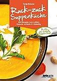 Ruck-zuck-Suppenküche: 100 Rezepte um Löffeln. Gesund, schlank & vielseitig