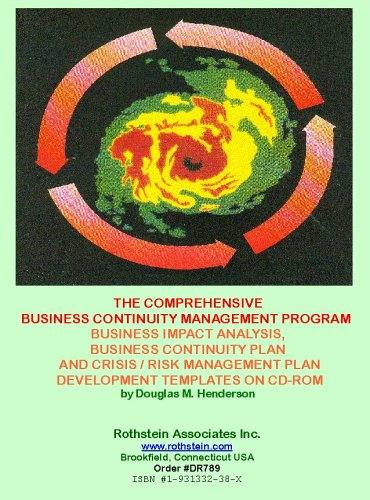 The Comprehensive Business Continuity Management Program: Business Impact Analysis, Business Continuity Plan and Crisis / Risk Management Plan Development Templates