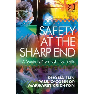 (Safety at the Sharp End: A Guide to Non-technical Skills) By Rhona Flin (Author) Paperback on (Mar , 2008)