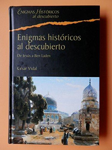 Enigmas Históricos Al Descubierto. De Jesús A Ben Laden
