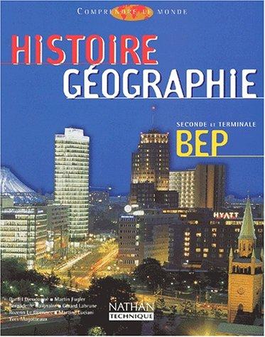 Histoire Géographie 2nde et Terminale BEP. Comprendre le monde