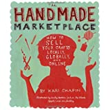 TheHandmade Marketplace How to Sell Your Crafts Locally, Globally, and Online by Chapin, Kari ( Author ) ON Feb-04-2010, Paperback