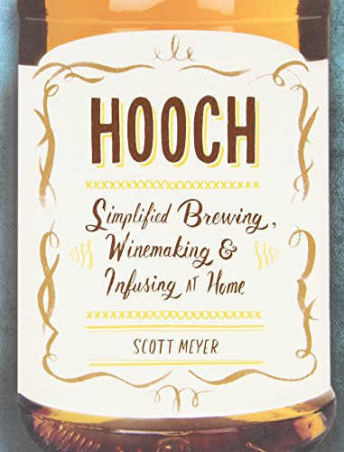[Hooch: Simplified Brewing, Winemaking, and Infusing at Home] [By: Meyer, Scott] [May, 2013]