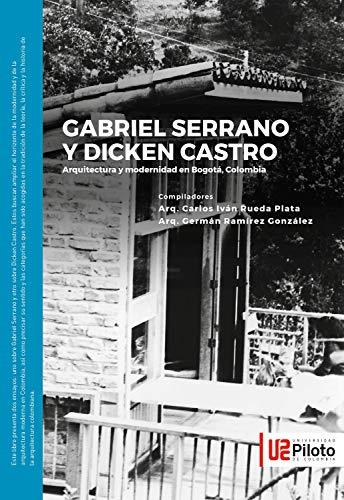 Gabriel Serrano y Dicken Castro: Arquitectura y modernidad en Bogotá, Colombia