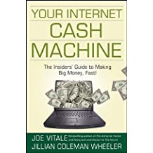 Your Internet Cash Machine: The Insiders? Guide to Making Big Money, Fast! by Joe Vitale (2008-01-02)