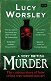 A Very British Murder: The Story of a National Obsession by Lucy Worsley (2014-08-05)