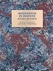 Modernism in Dispute: Art Since the Forties (Open University: Modern Art - Practices & Debates)
