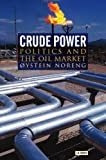 Crude Power: Politics And the Oil Market
