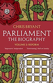 Parliament: The Biography (Volume II - Reform) by [Bryant, Chris]