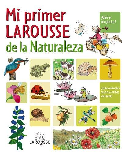 Mi Primer Larousse de la Naturaleza (Larousse - Infantil / Juvenil - Castellano - A Partir De 8 Años) por Aa.Vv.