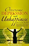 Overcome Depression And Unhappiness: How To Use The NLP Depression Cure For a Depression Free Life (Neuro Linguistic Programming, NLP Book 1)