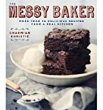 [( The Messy Baker: More Than 75 Delicious Recipes from a Real Kitchen By Christie, Charmian ( Author ) Paperback Aug - 2014)] Paperback