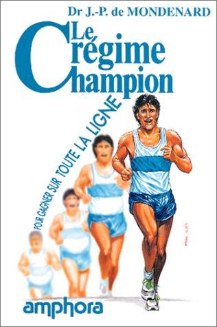 Le Régime champion : Pour gagner sur toute la ligne par Jean-Pierre de Mondenard