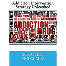 [(Addiction Intervention Strategy Unleashed)] [By (author) Ade Asefeso MCIPS MBA] published on (May, 2014)