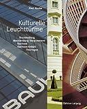 Kulturelle Leuchttürme. Brandenburg, Mecklenburg-Vorpommern, Sachsen, Sachsen-Anhalt, Thüringen - Paul Raabe