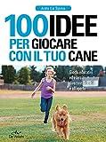 Scarica Libro 100 idee per giocare con il tuo cane Giochi educativi ed esercizi divertenti in casa e all aperto (PDF,EPUB,MOBI) Online Italiano Gratis
