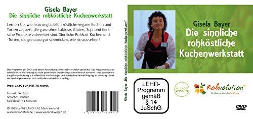 Die sinnliche rohköstliche Kuchenwerkstatt, Rohkost Rezepte mit Gisela Bayer, DVD - 2