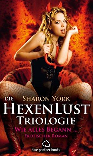 Die HexenLust Triologie  - Wie alles begann | Erotischer Roman (Dominanz, paranormale Erotik, Liebesgeschichte): Sex, Leidenschaft, Erotik und Lust