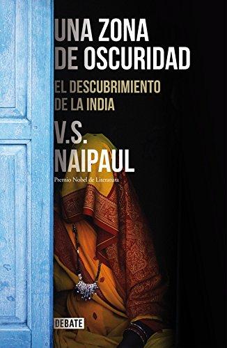 Una zona de oscuridad: El descubrimiento de la India (Debate) por V.S. Naipaul