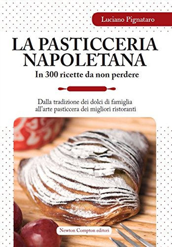 La pasticceria napoletana in 300 ricette da non perdere (eNewton Manuali e Guide) (Italian Edition)