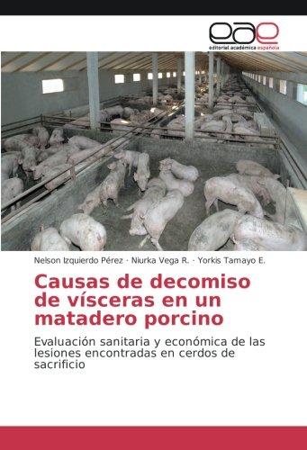 Causas de decomiso de vísceras en un matadero porcino: Evaluación sanitaria y económica de las lesiones encontradas en cerdos de sacrificio por Nelson Izquierdo Pérez