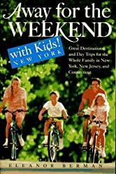 Away for the Weekend with Kids! New York: Great Destinations and Day Trips for the Whole Family in New York, New Jersey, a nd Connecticut (Away for the Weekend, Northeast) by Eleanor Berman (1995-10-17)