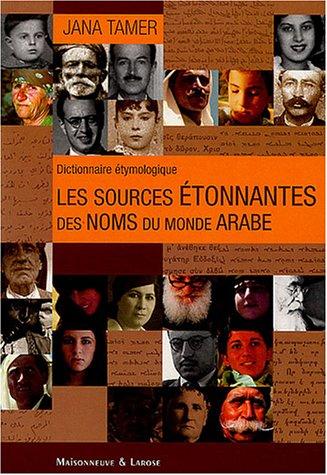 Les sources étonnantes des noms du monde arabe par Jana Tamer