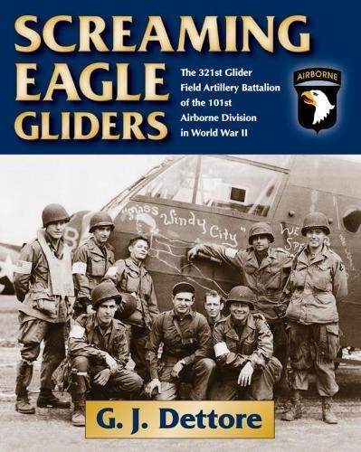 Screaming Eagle Gliders: The 321st Glider Field Artillery Battalion of the 101st Airborne Division in World War II (Division Airborne 101st)