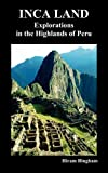 Inca Land: Explorations in the Highlands of Peru (Illustrated)