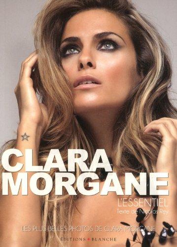 Clara Morgane, l'essentiel par Clara Morgane